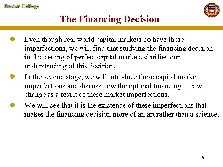The Financing Decision l l l Even though real world capital markets do have