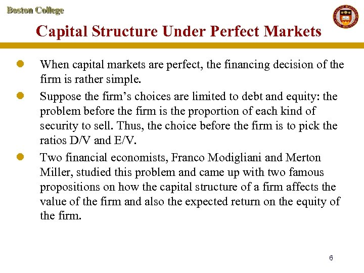 Capital Structure Under Perfect Markets l l l When capital markets are perfect, the