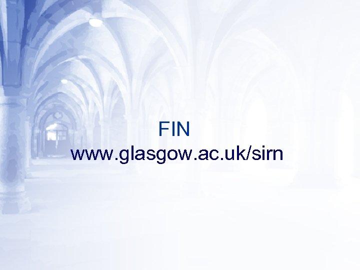 FIN www. glasgow. ac. uk/sirn