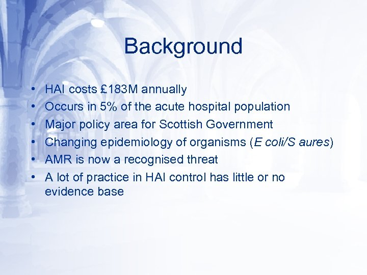 Background • • • HAI costs £ 183 M annually Occurs in 5% of