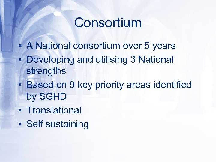 Consortium • A National consortium over 5 years • Developing and utilising 3 National