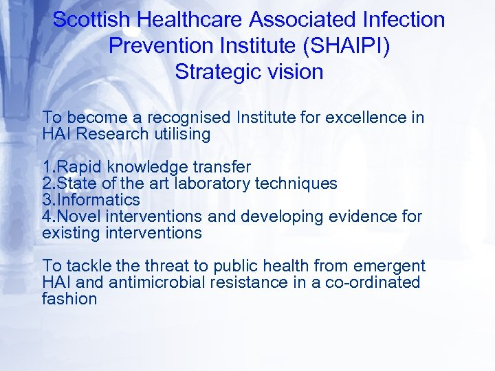 Scottish Healthcare Associated Infection Prevention Institute (SHAIPI) Strategic vision To become a recognised Institute
