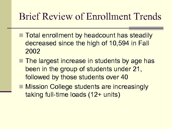 Brief Review of Enrollment Trends n Total enrollment by headcount has steadily decreased since