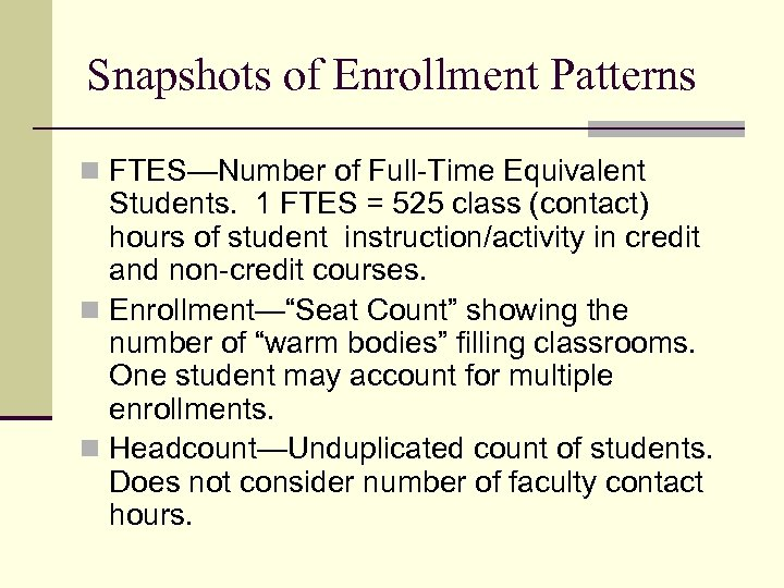 Snapshots of Enrollment Patterns n FTES—Number of Full-Time Equivalent Students. 1 FTES = 525