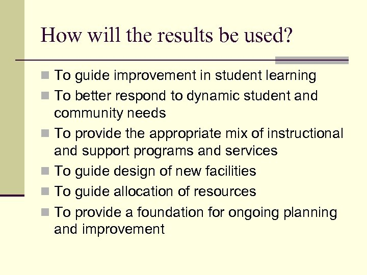 How will the results be used? n To guide improvement in student learning n