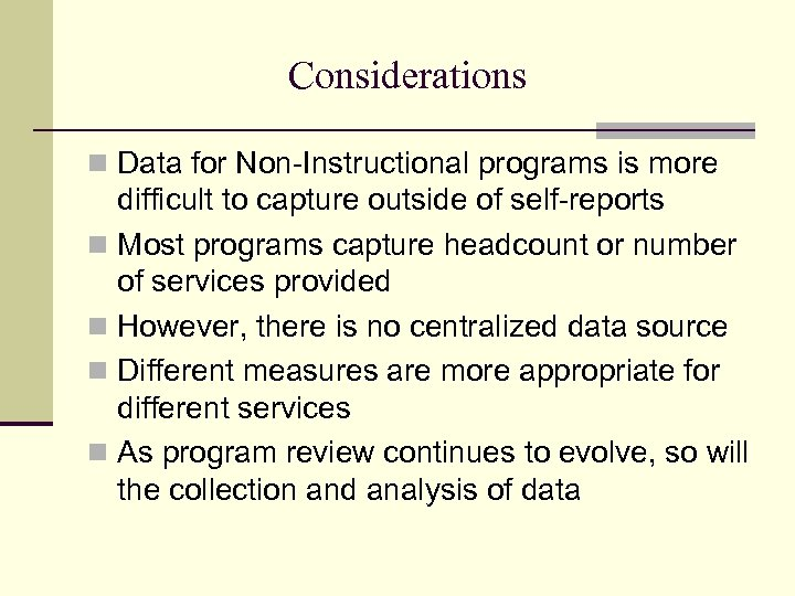 Considerations n Data for Non-Instructional programs is more difficult to capture outside of self-reports