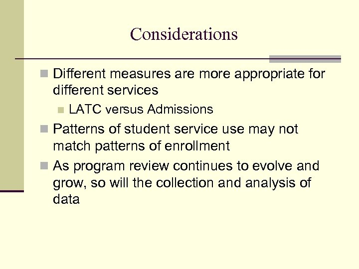 Considerations n Different measures are more appropriate for different services n LATC versus Admissions