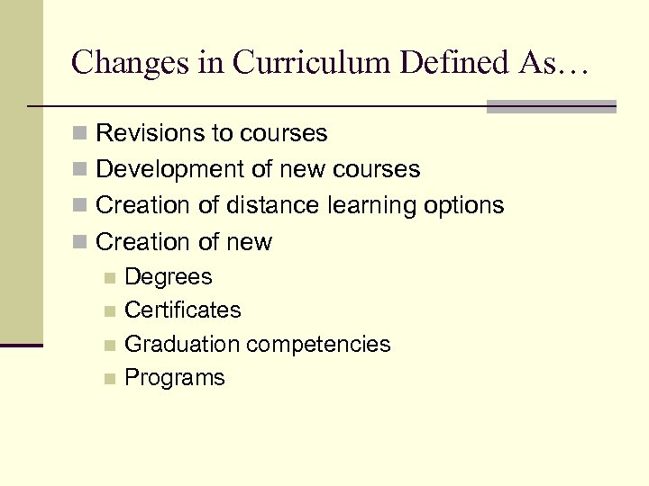 Changes in Curriculum Defined As… n Revisions to courses n Development of new courses