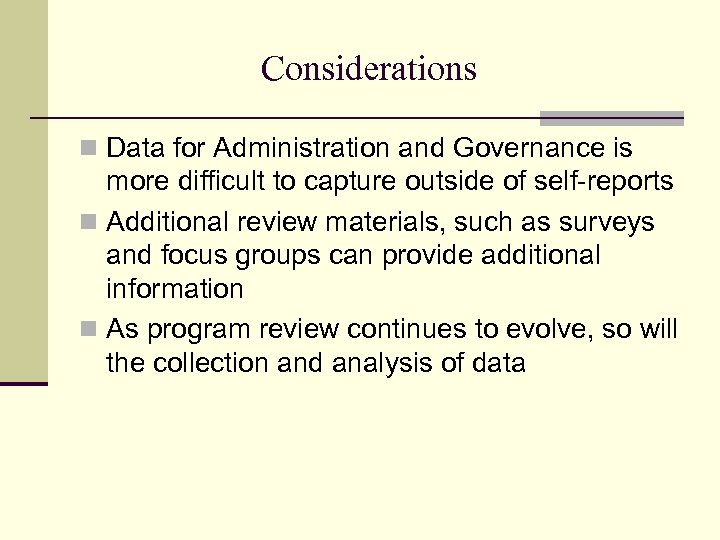 Considerations n Data for Administration and Governance is more difficult to capture outside of
