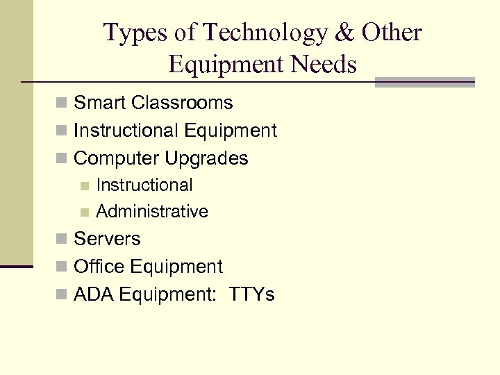 Types of Technology & Other Equipment Needs n Smart Classrooms n Instructional Equipment n
