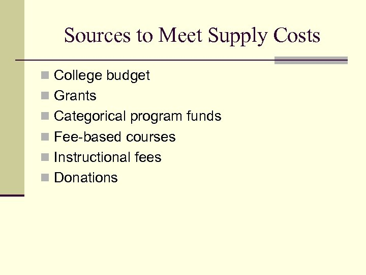 Sources to Meet Supply Costs n College budget n Grants n Categorical program funds