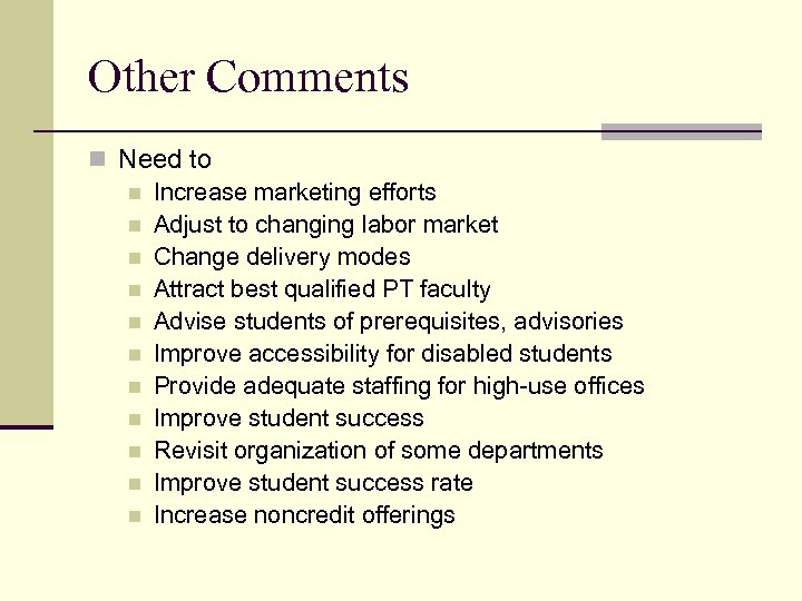 Other Comments n Need to n Increase marketing efforts n Adjust to changing labor