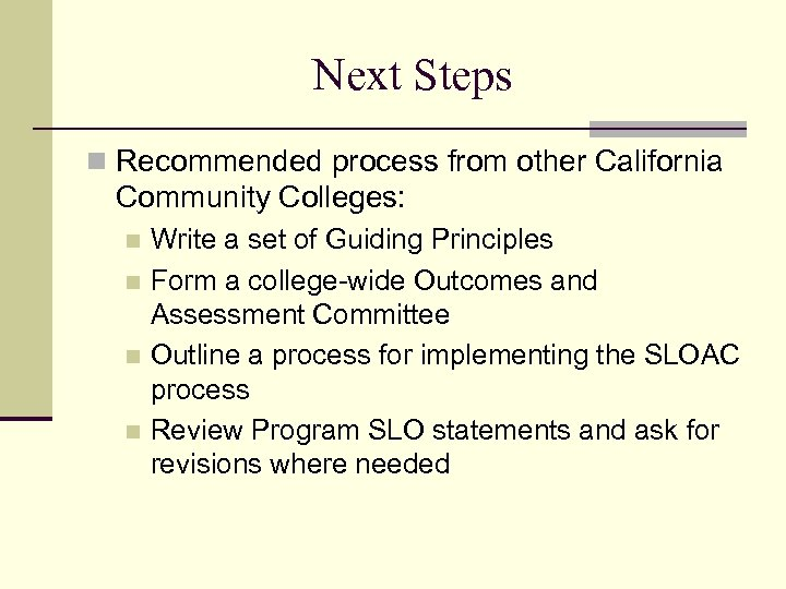 Next Steps n Recommended process from other California Community Colleges: Write a set of