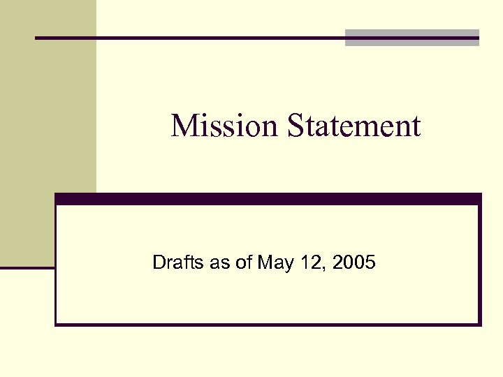 Mission Statement Drafts as of May 12, 2005