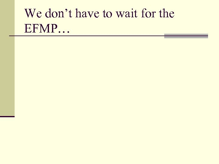 We don't have to wait for the EFMP…