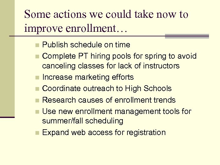 Some actions we could take now to improve enrollment… Publish schedule on time n