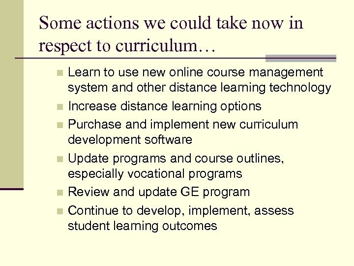 Some actions we could take now in respect to curriculum… Learn to use new