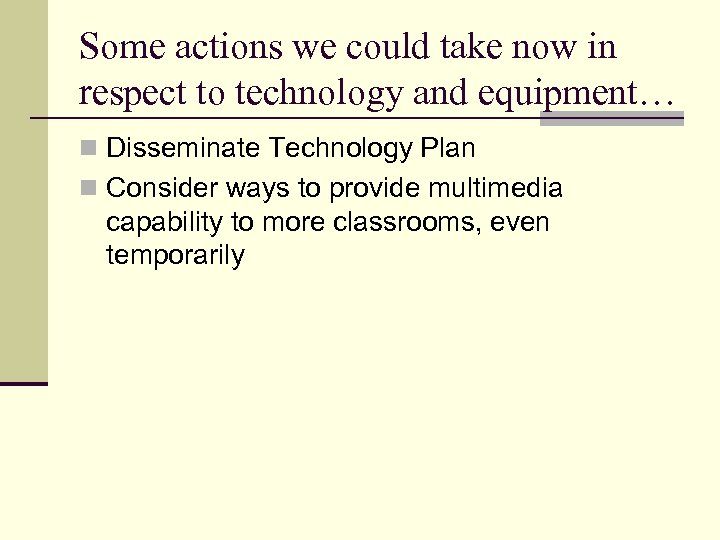 Some actions we could take now in respect to technology and equipment… n Disseminate