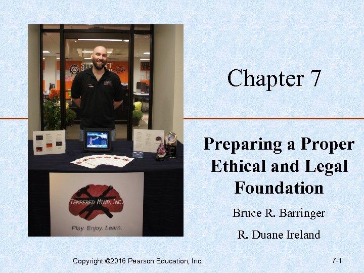 Chapter 7 Preparing a Proper Ethical and Legal Foundation Bruce R. Barringer R. Duane