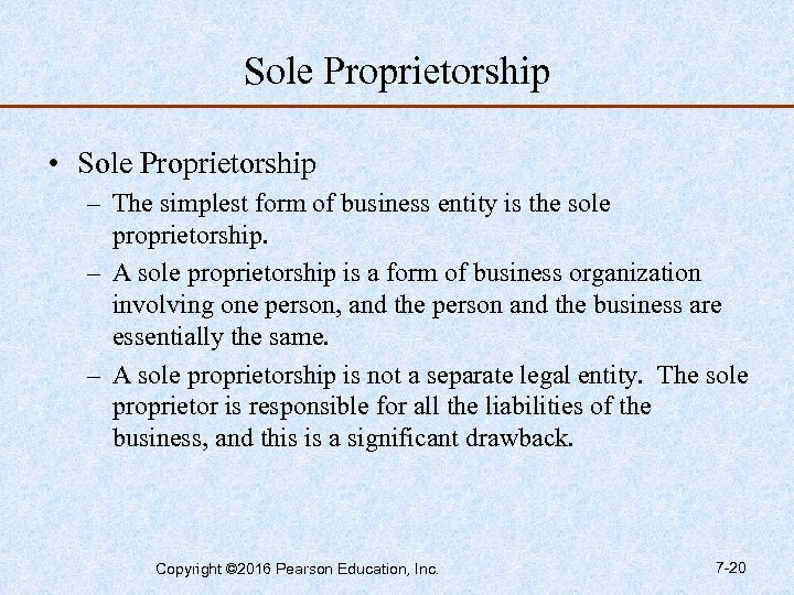 Sole Proprietorship • Sole Proprietorship – The simplest form of business entity is the