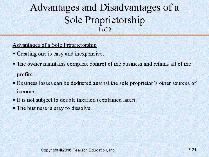 Advantages and Disadvantages of a Sole Proprietorship 1 of 2 Advantages of a Sole