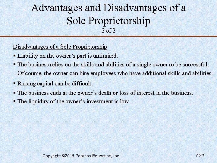 Advantages and Disadvantages of a Sole Proprietorship 2 of 2 Disadvantages of a Sole