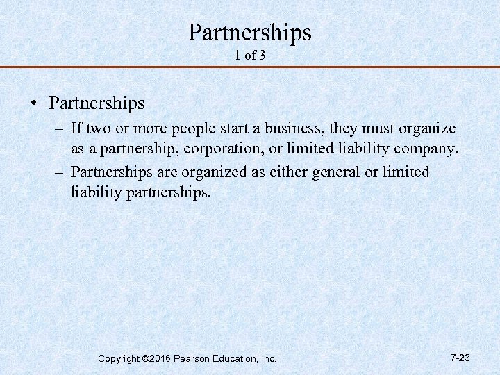 Partnerships 1 of 3 • Partnerships – If two or more people start a