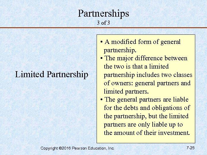 Partnerships 3 of 3 Limited Partnership • A modified form of general partnership. •