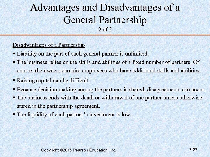 Advantages and Disadvantages of a General Partnership 2 of 2 Disadvantages of a Partnership