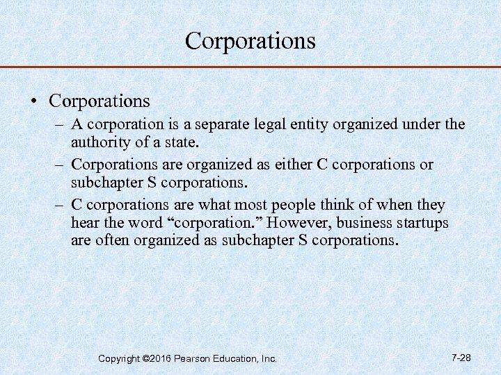 Corporations • Corporations – A corporation is a separate legal entity organized under the