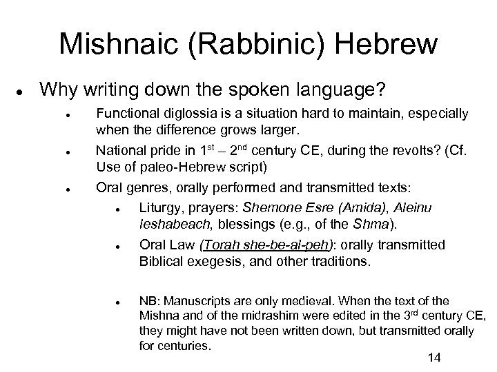 Mishnaic (Rabbinic) Hebrew Why writing down the spoken language? Functional diglossia is a situation