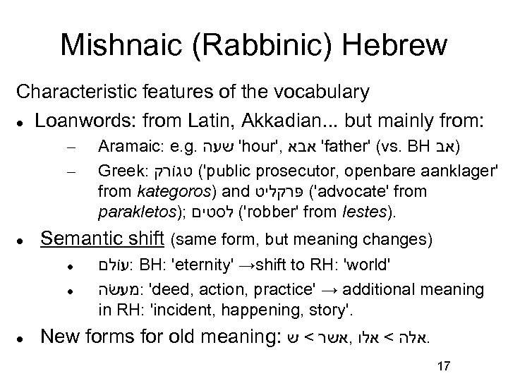 Mishnaic (Rabbinic) Hebrew Characteristic features of the vocabulary Loanwords: from Latin, Akkadian. . .