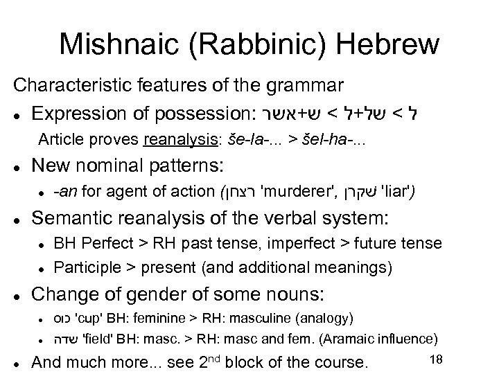 Mishnaic (Rabbinic) Hebrew Characteristic features of the grammar Expression of possession: ל < של+ל