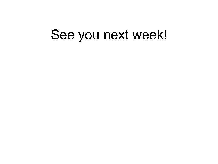 See you next week!