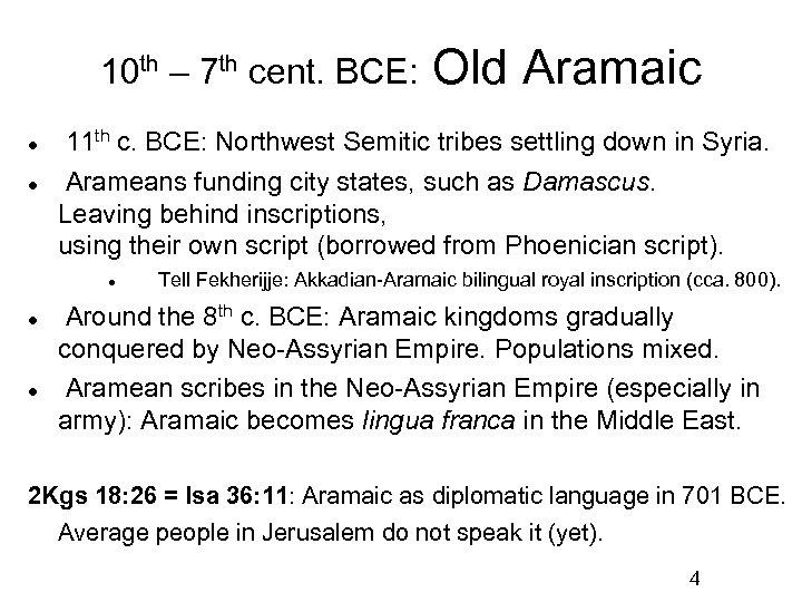 10 th – 7 th cent. BCE: Old Aramaic 11 th c. BCE: Northwest