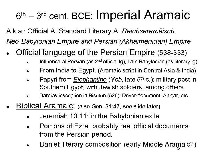 6 th – 3 rd cent. BCE: Imperial Aramaic A. k. a. : Official