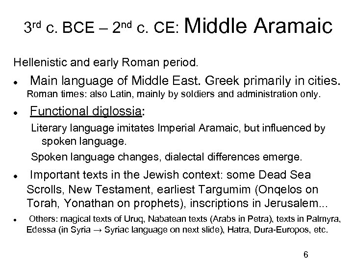 3 rd c. BCE – 2 nd c. CE: Middle Aramaic Hellenistic and early