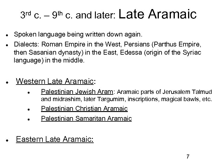 3 rd c. – 9 th c. and later: Late Aramaic Spoken language being