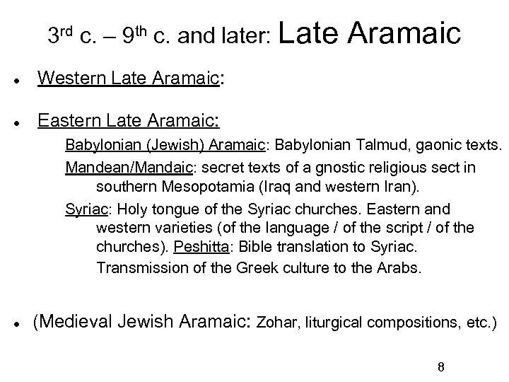3 rd c. – 9 th c. and later: Late Aramaic Western Late Aramaic: