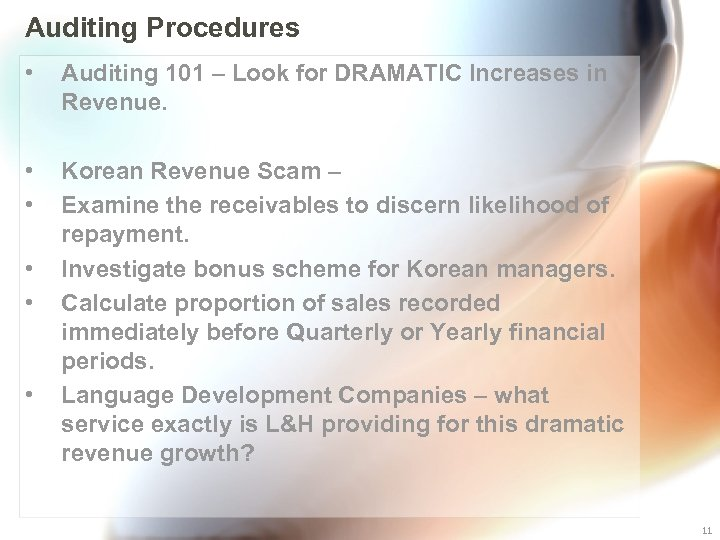 Auditing Procedures • Auditing 101 – Look for DRAMATIC Increases in Revenue. • •