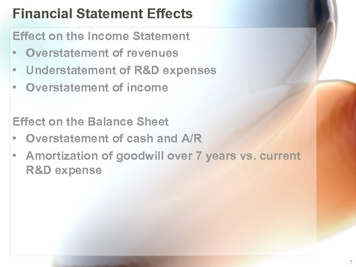 Financial Statement Effects Effect on the Income Statement • Overstatement of revenues • Understatement