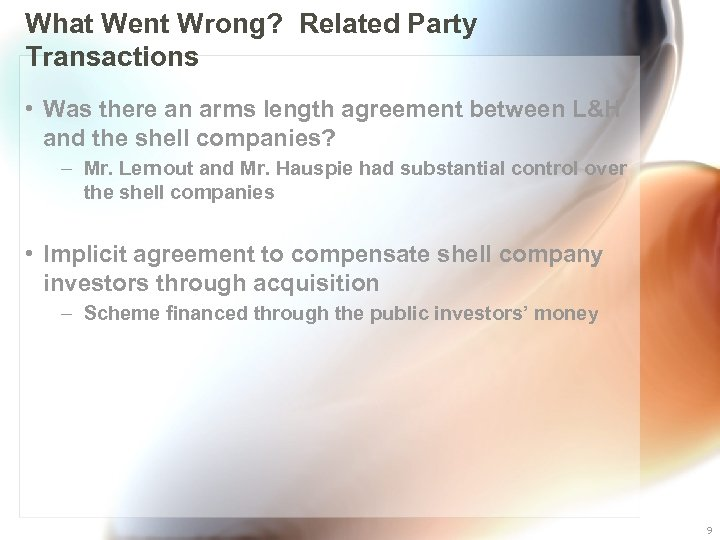 What Went Wrong? Related Party Transactions • Was there an arms length agreement between