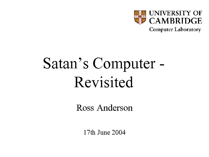 Satan's Computer Revisited Ross Anderson 17 th June 2004