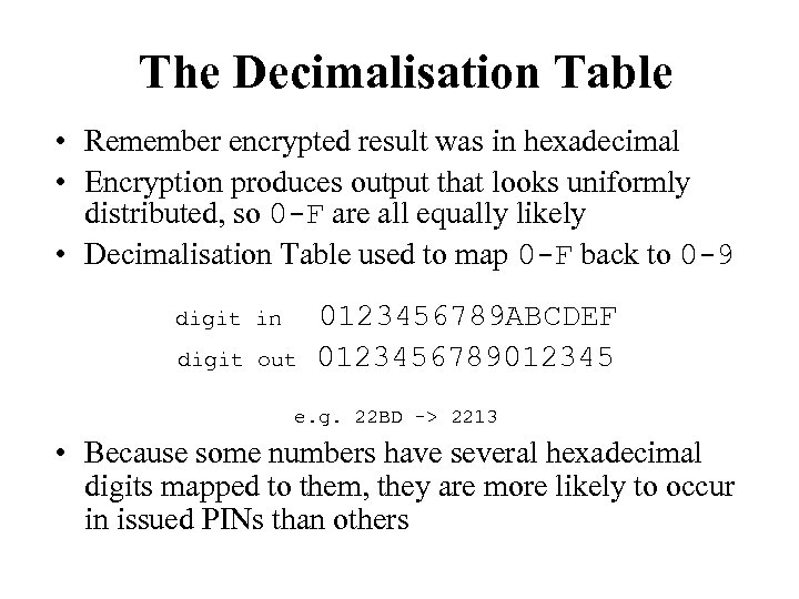 The Decimalisation Table • Remember encrypted result was in hexadecimal • Encryption produces output