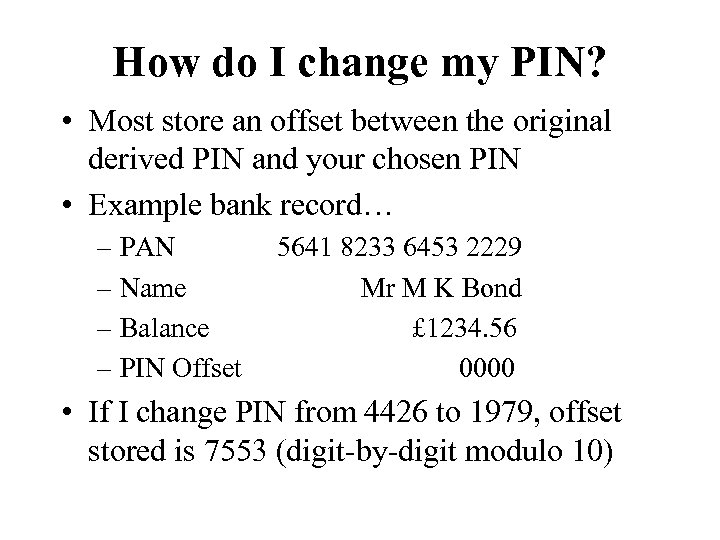 How do I change my PIN? • Most store an offset between the original