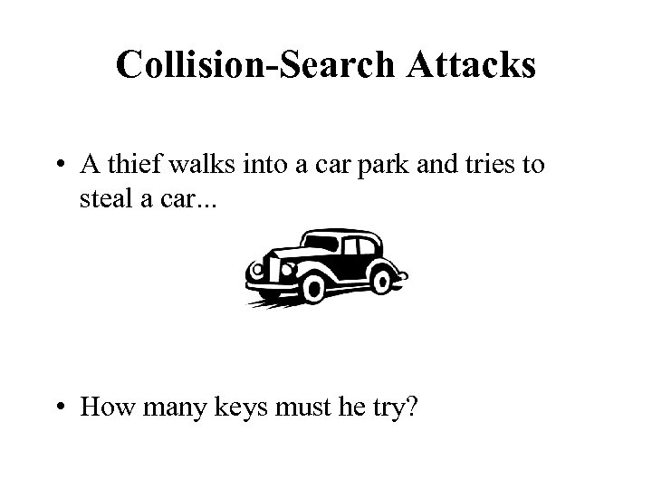 Collision-Search Attacks • A thief walks into a car park and tries to steal