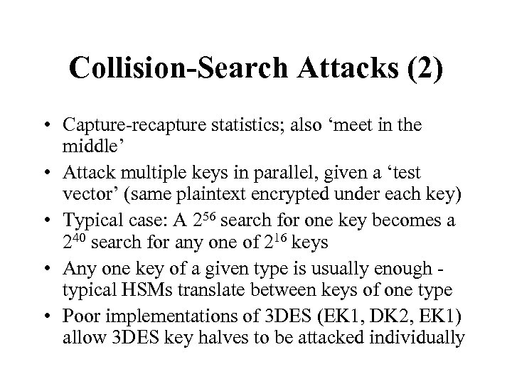 Collision-Search Attacks (2) • Capture-recapture statistics; also 'meet in the middle' • Attack multiple