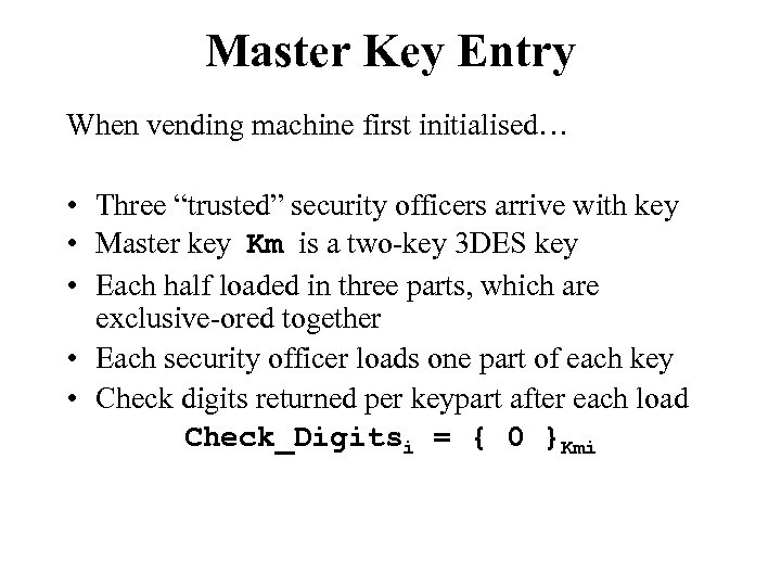 """Master Key Entry When vending machine first initialised… • Three """"trusted"""" security officers arrive"""