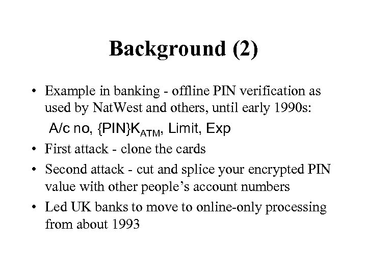 Background (2) • Example in banking - offline PIN verification as used by Nat.