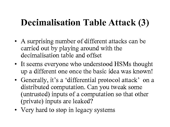 Decimalisation Table Attack (3) • A surprising number of different attacks can be carried